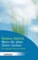 Dobrick, Barbara: Wenn die alten Eltern sterben