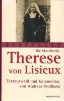 Wollbold, Andreas (Hg.): Die Mystikerin Therese von Lisieux