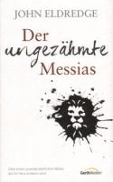 Eldredge, John: Der ungezähmte Messias