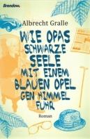 Gralle, Albrecht: Wie Opas schwarze Seele mit einem blauen Opel gen Himmel fuhr