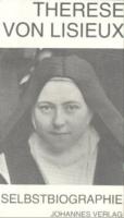 Therese von Lisieux: Selbstbiographische Schriften